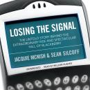 Losing the Signal: The Untold Story behind the Extraordinary Rise and Spectacular Fall of BlackBerry, Sean Silcoff, Jacquie McNish