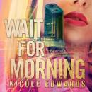 Wait for Morning: A Sniper 1 Security Novel, Book 1, Nicole Edwards