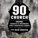 90 Church: Inside America's Notorious First Narcotics Squad, Agent Dean Unkefer