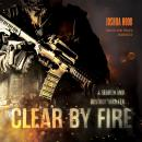 Clear by Fire: A Search and Destroy Thriller Audiobook
