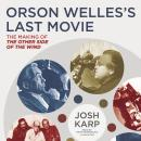 Orson Welles's Last Movie: The Making of The Other Side of the Wind, Josh Karp