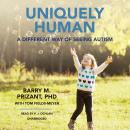Uniquely Human: A Different Way of Seeing Autism, Barry M. Prizant Phd