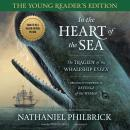 In the Heart of the Sea: Young Reader's Edition: The Tragedy of the Whaleship Essex, Nathaniel Philbrick