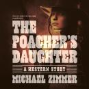 Poacher's Daughter: A Western Story, Michael Zimmer