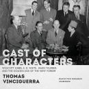 Cast of Characters: Wolcott Gibbs, E. B. White, James Thurber, and the Golden Age of the New Yorker, Thomas Vinciguerra