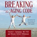 Breaking the Aging Code: Maximizing Your DNA Function for Optimal Health and Longevity, Miryam Ehrlich Williamson, Vincent C. Giampapa, MD, FACS