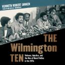 The Wilmington Ten: Violence, Injustice, and the Rise of Black Politics in the 1970s Audiobook