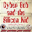 Cyber Bob and the Silicon Kid, Brian Price, Jerry Stearns
