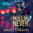 Never Say Never: A Sniper 1 Security Novel, Nicole Edwards