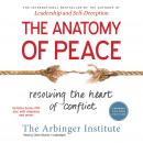 Anatomy of Peace, Expanded Second Edition: Resolving the Heart of Conflict, The Arbinger Institute