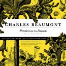 Perchance to Dream: Selected Stories, Charles Beaumont