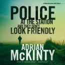 Police at the Station and They Don't Look Friendly: A Detective Sean Duffy Novel, Adrian McKinty