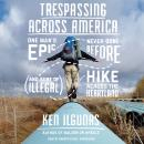 Trespassing across America: One Man's Epic, Never-Done-Before (and Sort of Illegal) Hike across the  Audiobook