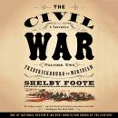 Civil War: A Narrative, Vol. 2: Fredericksburg to Meridian, Shelby Foote