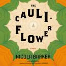 Cauliflower: A Novel, Nicola Barker
