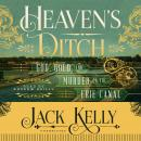 Heaven's Ditch: God, Gold, and Murder on the Erie Canal, Jack Kelly