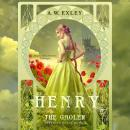Henry, the Gaoler: Serenity House, Book 2, A. W. Exley