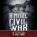 A More Civil War: How the Union Waged a Just War Audiobook