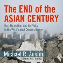 End of the Asian Century: War, Stagnation, and the Risks to the World's Most Dynamic Region, Michael R. Auslin