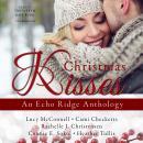 Christmas Kisses: An Echo Ridge Anthology Audiobook