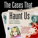 The Cases That Haunt Us: From Jack the Ripper to JonBenet Ramsey, the FBI's Legendary Mindhunter She Audiobook