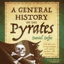 General History of the Pyrates: From Their First Rise and Settlement in the Island of Providence, to the Present Time, Daniel Defoe