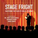 Stage Fright: Mastering the Fear of Public Speaking, Vanna Novak, Lorraine Howell, Patricia Fripp, Brad Worthley, Dr. Tony Alessandra, Dianna Booher