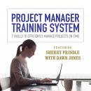 Project Manager Training System: 7 Skills to Efficiently Manage Projects on Time, Sherry Prindle, Dawn Jones