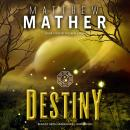 Destiny: Book Four of the New Earth, Matthew Mather