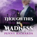 Though This Be Madness, Penny Richards