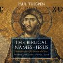 The Biblical Names of Jesus: Beautiful, Powerful Portraits of Christ Audiobook