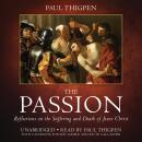 The Passion: Reflections on the Suffering and Death of Jesus Christ Audiobook