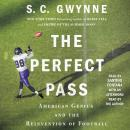 Perfect Pass: American Genius and the Reinvention of Football, S. C.  Gwynne