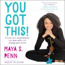 You Got This!: Unleash Your Awesomeness, Find Your Path, and Change Your World, Maya S. Penn