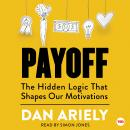 Payoff: The Hidden Logic That Shapes Our Motivations Audiobook