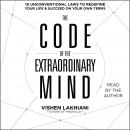 Code of the Extraordinary Mind: 10 Unconventional Laws to Redefine Your Life and Succeed On Your Own Terms, Vishen Lakhiani