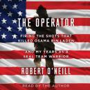 Operator: Firing the Shots that Killed Osama bin Laden and My Years as a SEAL Team Warrior, Robert O'Neill