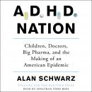 ADHD Nation: Children, Doctors, Big Pharma, and the Making of an American Epidemic Audiobook
