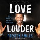 Love Louder: 33 Ways to Amplify Your Life, Preston Smiles