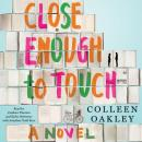 Close Enough to Touch, Colleen Oakley