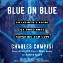 Blue on Blue: An Insider's Story of Good Cops Catching Bad Cops, Charles Campisi