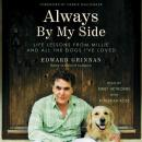 Always by My Side: Life Lessons From Millie and All the Dogs I've Loved, Edward Grinnan