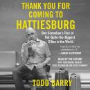 Thank You for Coming to Hattiesburg: One Comedian's Tour of Not-Quite-the-Biggest Cities in the World, Todd Barry