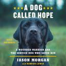 A Dog Called Hope: A Wounded Warrior and the Service Dog Who Saved Him Audiobook