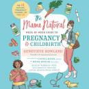 Mama Natural Week-by-Week Guide to Pregnancy and Childbirth, Genevieve Howland