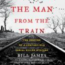 Man from the Train: The Solving of a Century-Old Serial Killer Mystery, Rachel Mccarthy James, Bill James