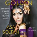 Golden: Empowering Rituals to Conjure Your Inner Priestess, Asa Soltan