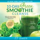 10-Day Green Smoothie Cleanse: Lose Up to 15 Pounds in 10 Days!, JJ Smith