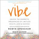 Vibe: Unlock the Energetic Frequencies of Limitless Health, Love & Success, Robyn Openshaw