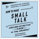 How to Make Small Talk: Conversation Starters, Exercises, and Scenarios, Melissa Wadsworth